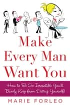 Make Every Man Want You ebook by Marie Forleo