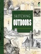 Sketching Outdoors ebook by Leonard Richmond