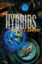 Hybrids - Volume Three of the Neanderthal Parallax ebook by Robert J. Sawyer