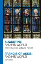 Augustine and His World - Francis of Assisi and His World ebook by Andrew Knowles, Mark Galli, Rev. Dr Luke Penkett