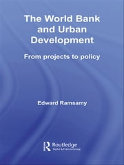 World Bank and Urban Development - From Projects to Policy ebook by Edward Ramsamy