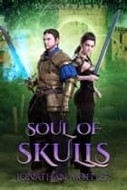 Soul of Skulls ebook by Jonathan Moeller