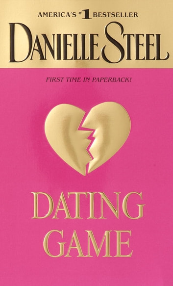Dating Game - A Novel eBook by Danielle Steel