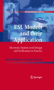 ESL Models and their Application - Electronic System Level Design and Verification in Practice ebook by Brian Bailey,Grant Martin