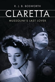 Claretta - Mussolini's Last Lover ebook by Kobo.Web.Store.Products.Fields.ContributorFieldViewModel