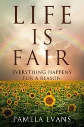 Life Is Fair: Everything Happens for a Reason ebook by Pamela Evans