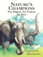 Nature's Champions - The Biggest, the Fastest, the Best ebook by Alvin Silverstein, Virginia Silverstein