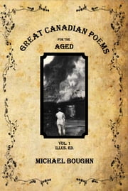 Great Canadian Poems for the Aged Vol 1 Illus. Ed. ebook by Michael Boughn