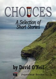 Choices: A Selection of Short Stories ebook by David O'Neil