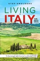 Living in Italy: the Real Deal - Hilarious Expat Adventures eBook by Stef Smulders