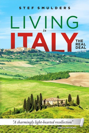 Living in Italy the Real Deal ebook by Stef Smulders