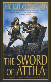 The Sword of Attila - A Novel of the Last Years of Rome ebook by Michael Curtis Ford