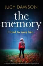 The Memory - A gripping psychological thriller with a heart-stopping twist ebook by Lucy Dawson