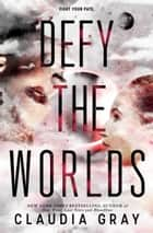 Defy the Worlds ebook by Claudia Gray