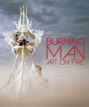 Burning Man - Art on Fire ebook by Sidney Erthal,Scott London,Raiser,Harvey,Villareal