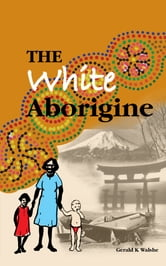 The White Aborigine ebook by Gerald K Walshe