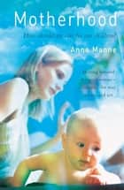 Motherhood - How should we care for our children? ebook by Anne Manne