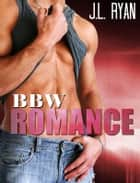 BBW Romance ebook by J.L. Ryan