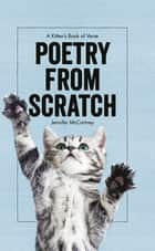 Poetry from Scratch: A Kitten's Book of Verse ebook by Jennifer McCartney