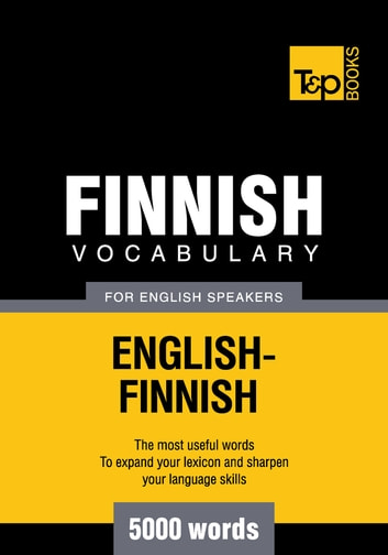 Finnish vocabulary for English speakers - 5000 words ebook by Andrey Taranov