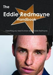 The Eddie Redmayne Handbook - Everything you need to know about Eddie Redmayne ebook by Smith, Emily