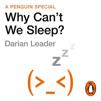 Why Can't We Sleep? - Understanding our sleeping and sleepless minds audiobook by Darian Leader