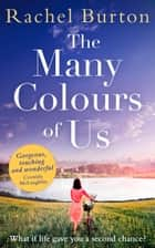 The Many Colours of Us: The perfect heart-warming debut about love and family ebook by Rachel Burton