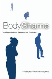 Body Shame - Conceptualisation, Research and Treatment ebook by Paul Gilbert,Jeremy Miles