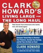 Clark Howard's Living Large for the Long Haul ebook by Clark Howard,Mark Meltzer,Theo Thimou