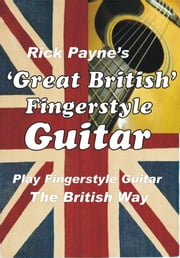 Great British Finger Style Guitar ebook by Rick Payne
