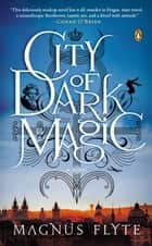 City of Dark Magic ebook by Magnus Flyte