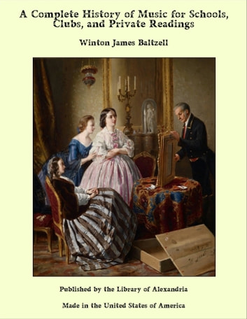 A Complete History of Music for Schools, Clubs, and Private Readings ebook by Winton James Baltzell