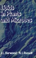 Lipids in Plants and Microbes ebook by J. Harwood