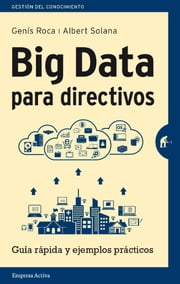 Big Data para directivos ebook by Albert Solana, Genís Roca
