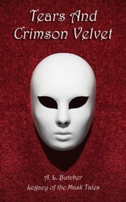 Tears and Crimson Velvet - Legacy of the Mask ebook by A L Butcher