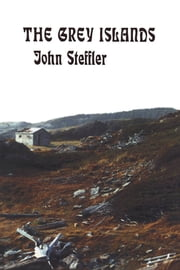The Grey Islands ebook by John Steffler