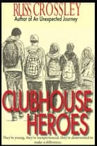 Clubhouse Heroes ebook by Russ Crossley