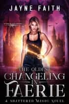 The Oldest Changeling in Faerie - A Fae Urban Fantasy ebook by Jayne Faith