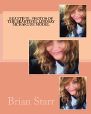 Beautiful Photos of the Beautiful Lindsay Mchargue Model ebook by Brian D Starr