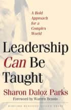 Leadership Can Be Taught ebook by Sharon Daloz Parks