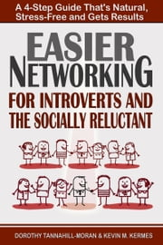 Easier Networking for Introverts and the Socially Reluctant ebook by Dorothy Tannahill-Moran