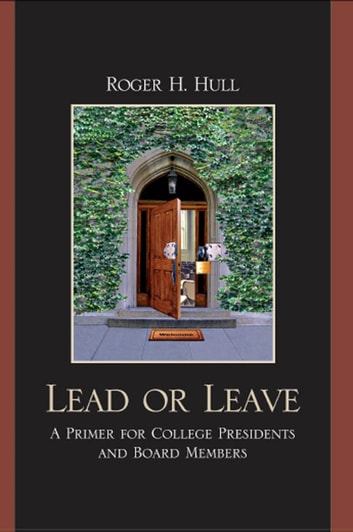 Lead or Leave - A Primer for College Presidents and Board Members ebook by Roger H. Hull