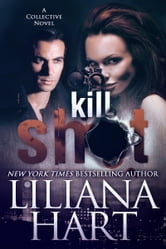 Kill Shot - A Collective Novel ebook by Liliana Hart