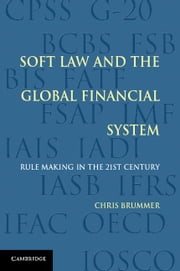 Soft Law and the Global Financial System ebook by Brummer, Chris