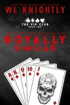 Royally Similar - The VIP Club, #2 ebook by WL Knightly