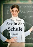 Sex in der Schule, Band 5 eBook by Benny Bohlen