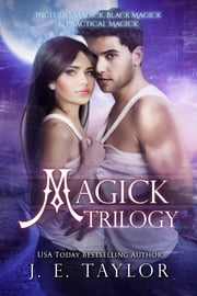 Magick Trilogy ebook by J.E. Taylor