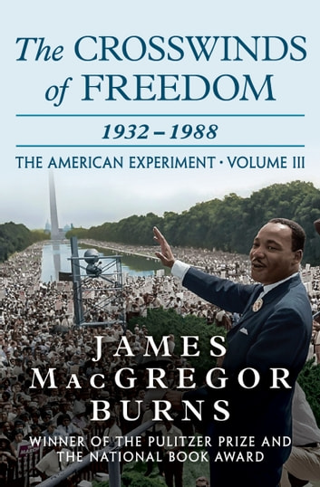 The Crosswinds of Freedom - 1932–1988 ebook by James MacGregor Burns