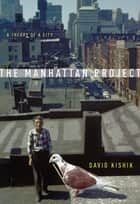The Manhattan Project - A Theory of a City ebook by David Kishik