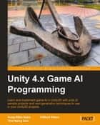 Unity 4.x Game AI Programming ebook by Aung Sithu Kyaw, Clifford Peters, Thet Naing Swe